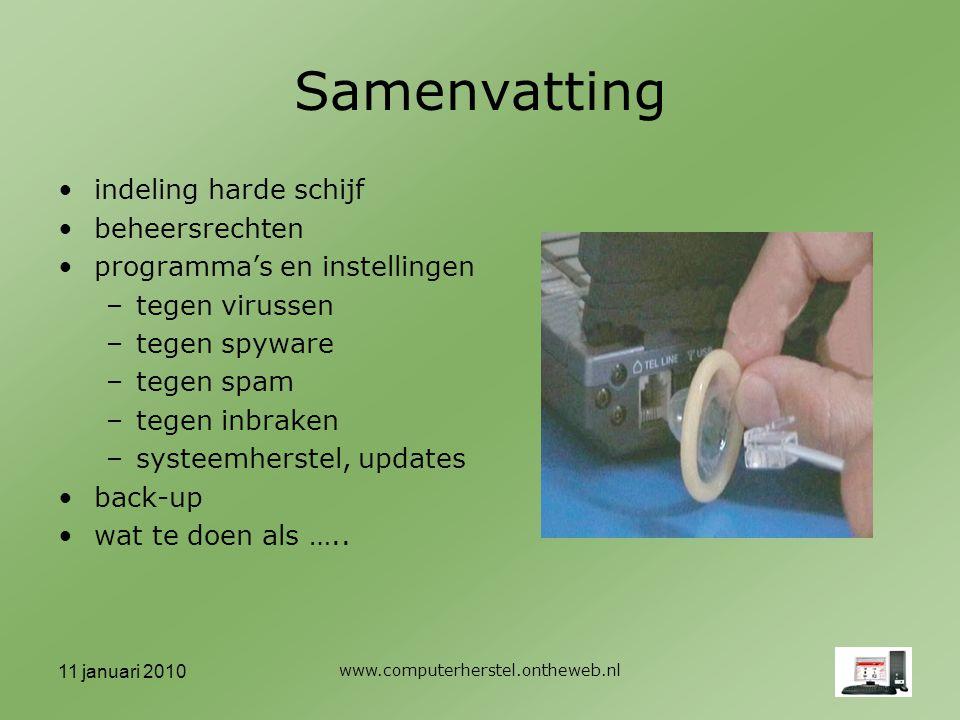 11 januari 2010 www.computerherstel.ontheweb.nl Samenvatting indeling harde schijf beheersrechten programma's en instellingen –tegen virussen –tegen spyware –tegen spam –tegen inbraken –systeemherstel, updates back-up wat te doen als …..