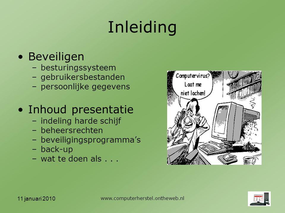 11 januari 2010 www.computerherstel.ontheweb.nl Indeling van de harde schijf Probleem Oorzaak Oplossing Partities –C: systeem –D: opslag documenten, foto's, muziek internet: e-mail, favorieten back-up –Alternatieven: E, 2 e schijf