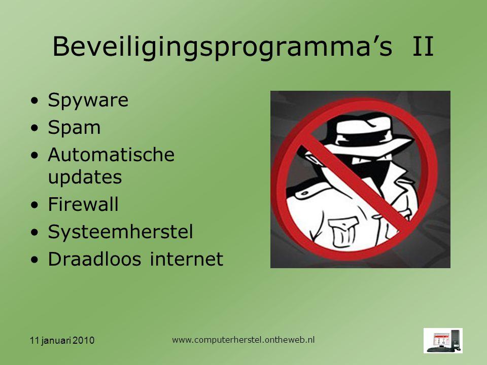 11 januari 2010 www.computerherstel.ontheweb.nl Beveiligingsprogramma's II Spyware Spam Automatische updates Firewall Systeemherstel Draadloos internet