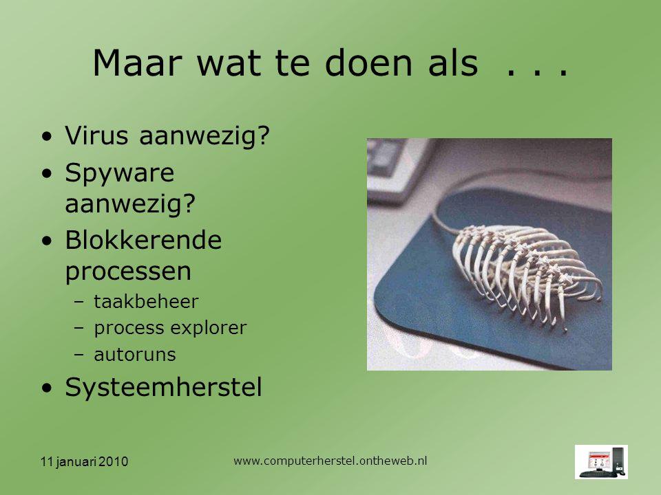 11 januari 2010 www.computerherstel.ontheweb.nl Maar wat te doen als...