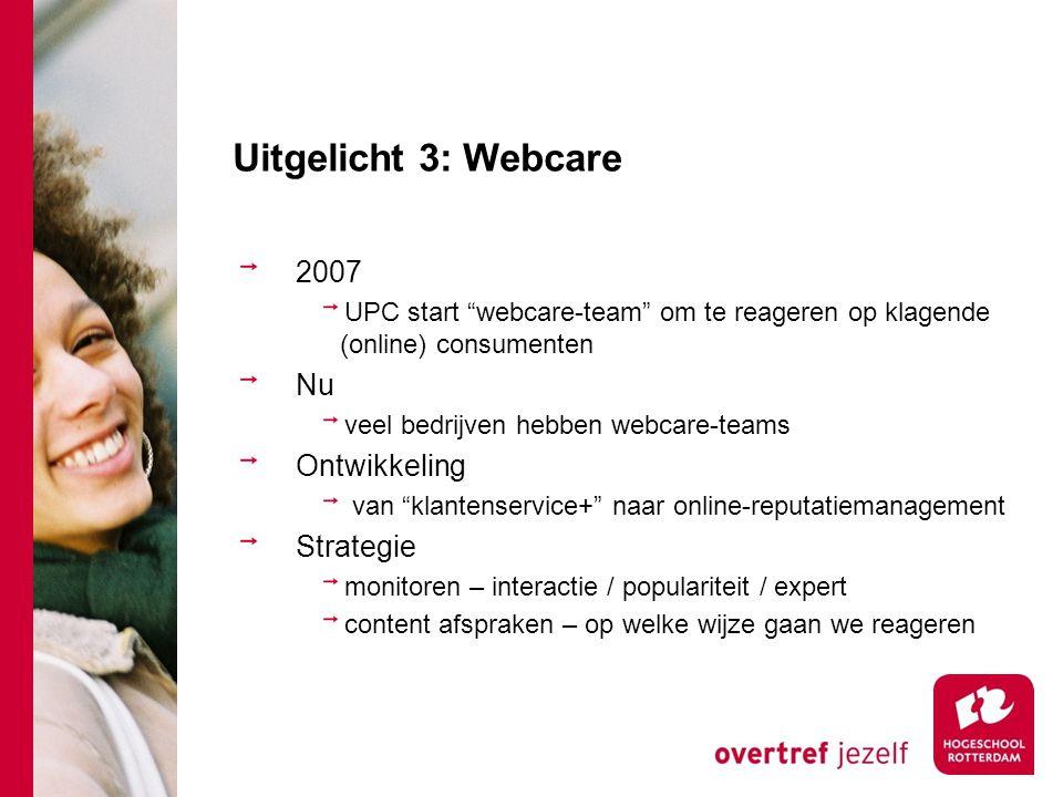 """Uitgelicht 3: Webcare 2007 UPC start """"webcare-team"""" om te reageren op klagende (online) consumenten Nu veel bedrijven hebben webcare-teams Ontwikkelin"""