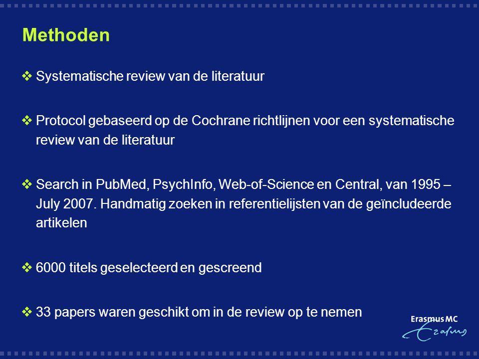 Methoden  Systematische review van de literatuur  Protocol gebaseerd op de Cochrane richtlijnen voor een systematische review van de literatuur  Search in PubMed, PsychInfo, Web-of-Science en Central, van 1995 – July 2007.