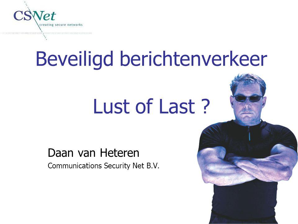 Beveiligd berichtenverkeer Lust of Last ? Daan van Heteren Communications Security Net B.V.