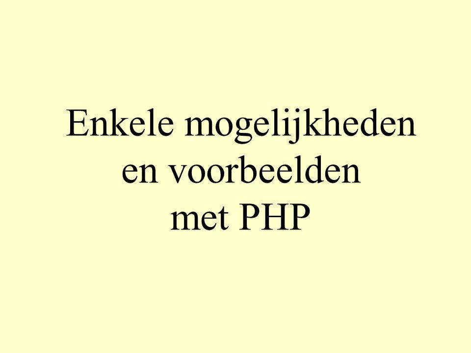 Enkele mogelijkheden en voorbeelden met PHP