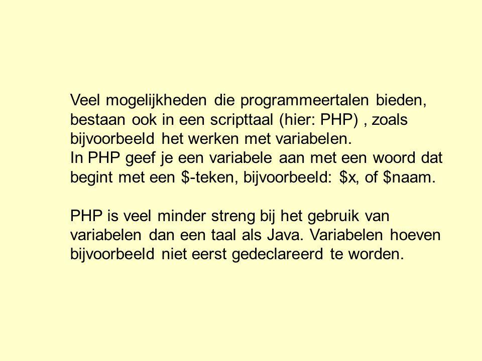 Veel mogelijkheden die programmeertalen bieden, bestaan ook in een scripttaal (hier: PHP), zoals bijvoorbeeld het werken met variabelen. In PHP geef j