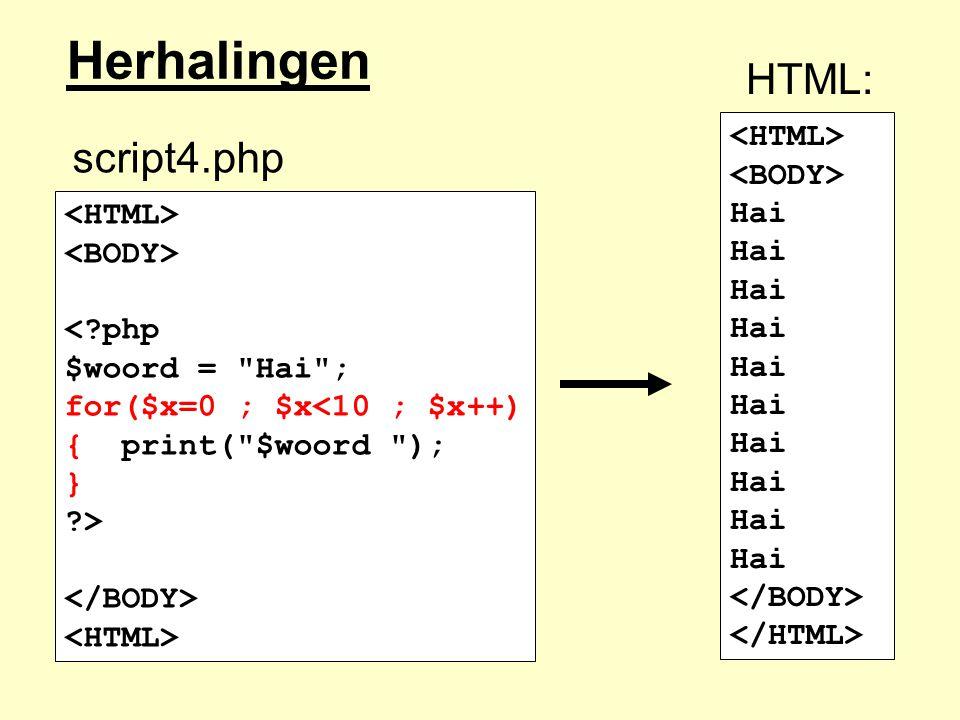 <?php $woord = Hai ; for($x=0 ; $x<10 ; $x++) { print( $woord ); } ?> Hai script4.php HTML: Herhalingen