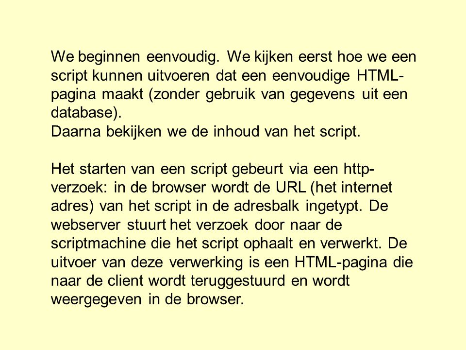 webserver machine HTML-pagina s gebruikers machine http-verzoek voor script HTML pagina web server (Apache) browser internet (PHP)scripts scriptmachine (PHP parser) HTML verzoek + formulierinvoer HTML database (MySQL) http-verzoek voor script Verwerking HTML pagina weergave