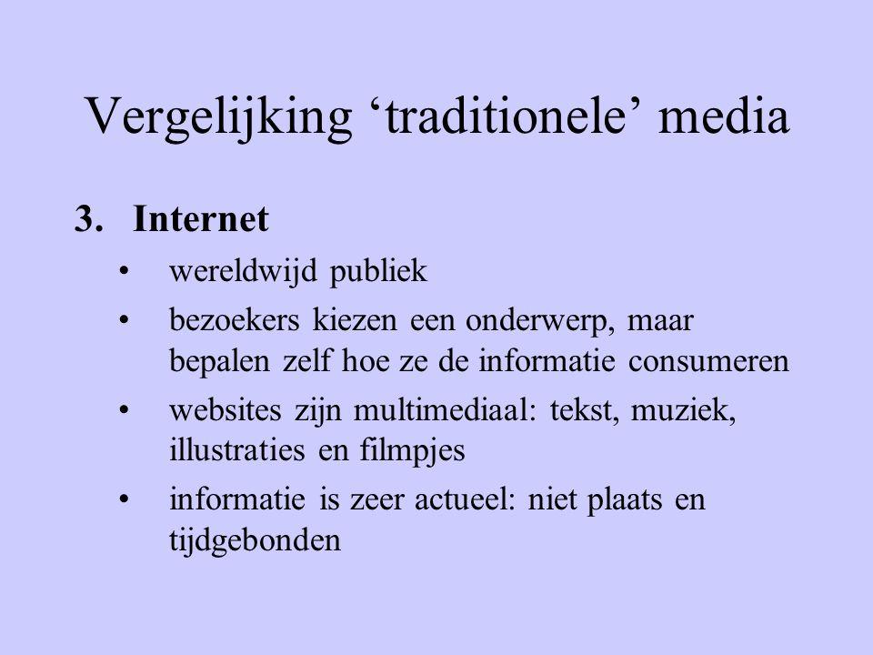 Vergelijking 'traditionele' media 3.Internet wereldwijd publiek bezoekers kiezen een onderwerp, maar bepalen zelf hoe ze de informatie consumeren websites zijn multimediaal: tekst, muziek, illustraties en filmpjes informatie is zeer actueel: niet plaats en tijdgebonden