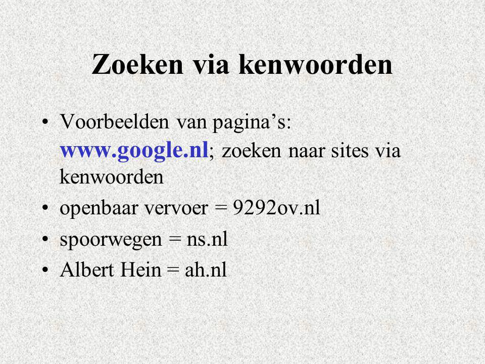 Zoeken via kenwoorden Voorbeelden van pagina's: www.google.nl ; zoeken naar sites via kenwoorden openbaar vervoer = 9292ov.nl spoorwegen = ns.nl Alber