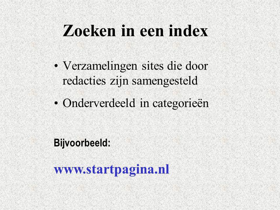 Zoeken in een index Verzamelingen sites die door redacties zijn samengesteld Onderverdeeld in categorieën Bijvoorbeeld: www.startpagina.nl