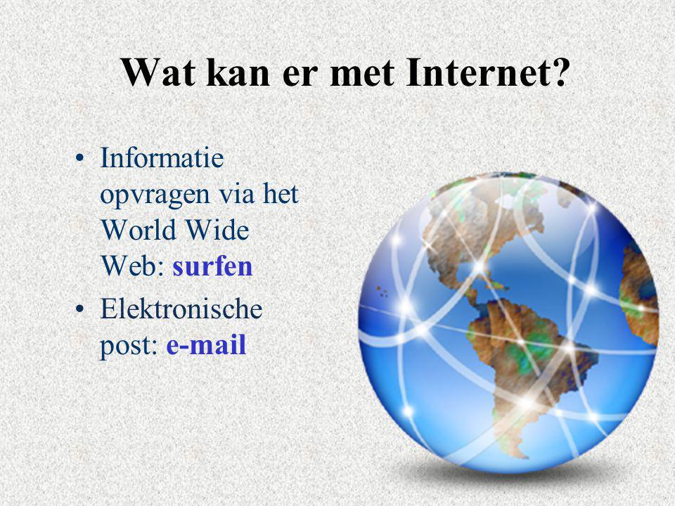 Wat kan er met Internet? Informatie opvragen via het World Wide Web: surfen Elektronische post: e-mail