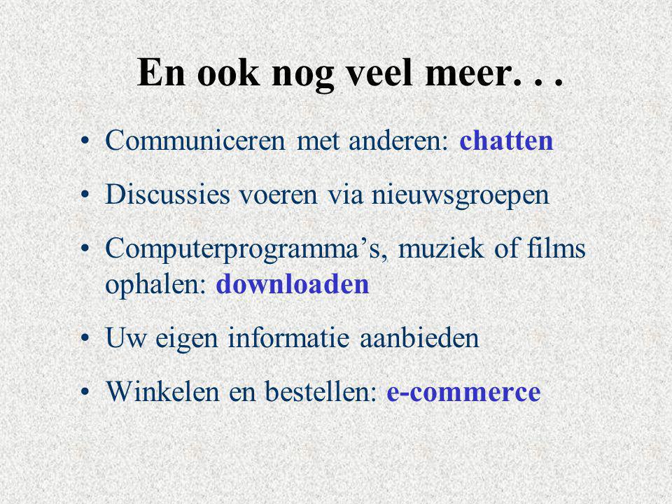 En ook nog veel meer... Communiceren met anderen: chatten Discussies voeren via nieuwsgroepen Computerprogramma's, muziek of films ophalen: downloaden