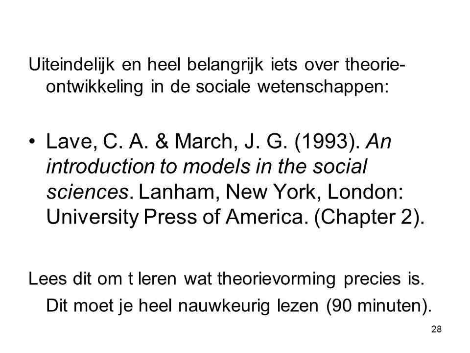 28 Uiteindelijk en heel belangrijk iets over theorie- ontwikkeling in de sociale wetenschappen: Lave, C.