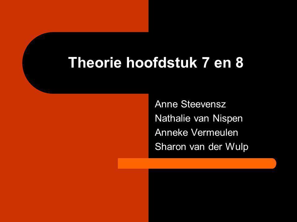 Theorie hoofdstuk 7 en 8 Anne Steevensz Nathalie van Nispen Anneke Vermeulen Sharon van der Wulp