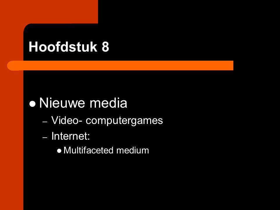 Hoofdstuk 8 Nieuwe media – Video- computergames – Internet: Multifaceted medium