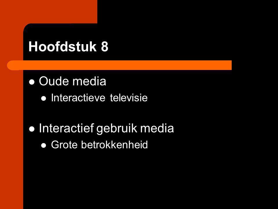 Hoofdstuk 8 Oude media Interactieve televisie Interactief gebruik media Grote betrokkenheid
