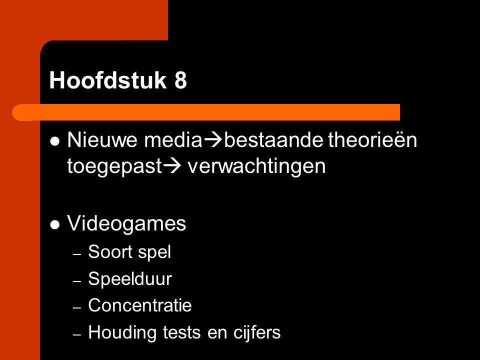 Hoofdstuk 8 Nieuwe media  bestaande theorieën toegepast  verwachtingen Videogames – Soort spel – Speelduur – Concentratie – Houding tests en cijfers