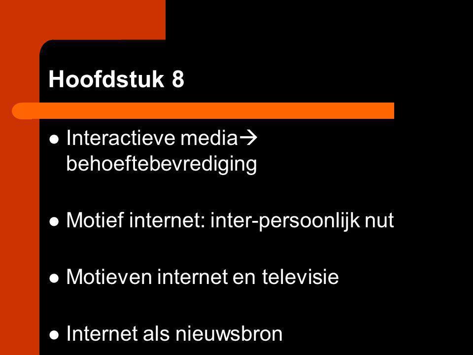 Hoofdstuk 8 Interactieve media  behoeftebevrediging Motief internet: inter-persoonlijk nut Motieven internet en televisie Internet als nieuwsbron