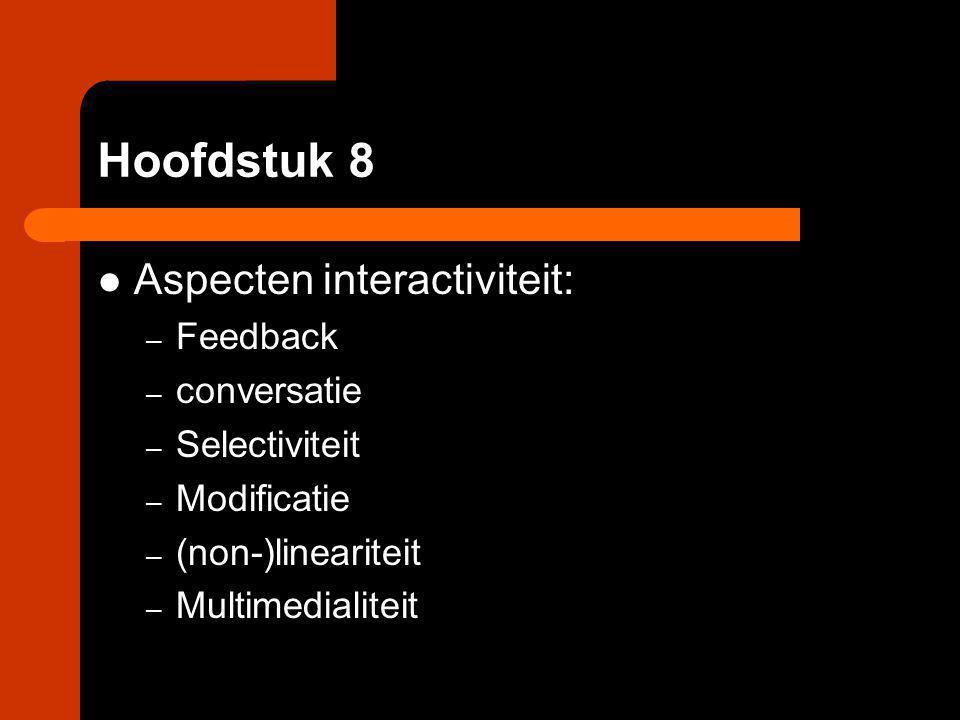 Hoofdstuk 8 Aspecten interactiviteit: – Feedback – conversatie – Selectiviteit – Modificatie – (non-)lineariteit – Multimedialiteit