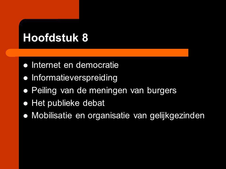 Hoofdstuk 8 Internet en democratie Informatieverspreiding Peiling van de meningen van burgers Het publieke debat Mobilisatie en organisatie van gelijk