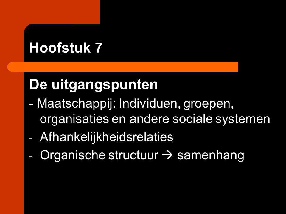 Hoofstuk 7 De uitgangspunten - Maatschappij: Individuen, groepen, organisaties en andere sociale systemen - Afhankelijkheidsrelaties - Organische stru