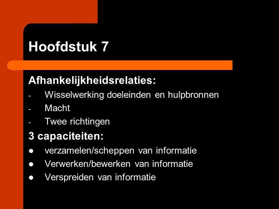 Hoofdstuk 7 Afhankelijkheidsrelaties: - Wisselwerking doeleinden en hulpbronnen - Macht - Twee richtingen 3 capaciteiten: verzamelen/scheppen van info
