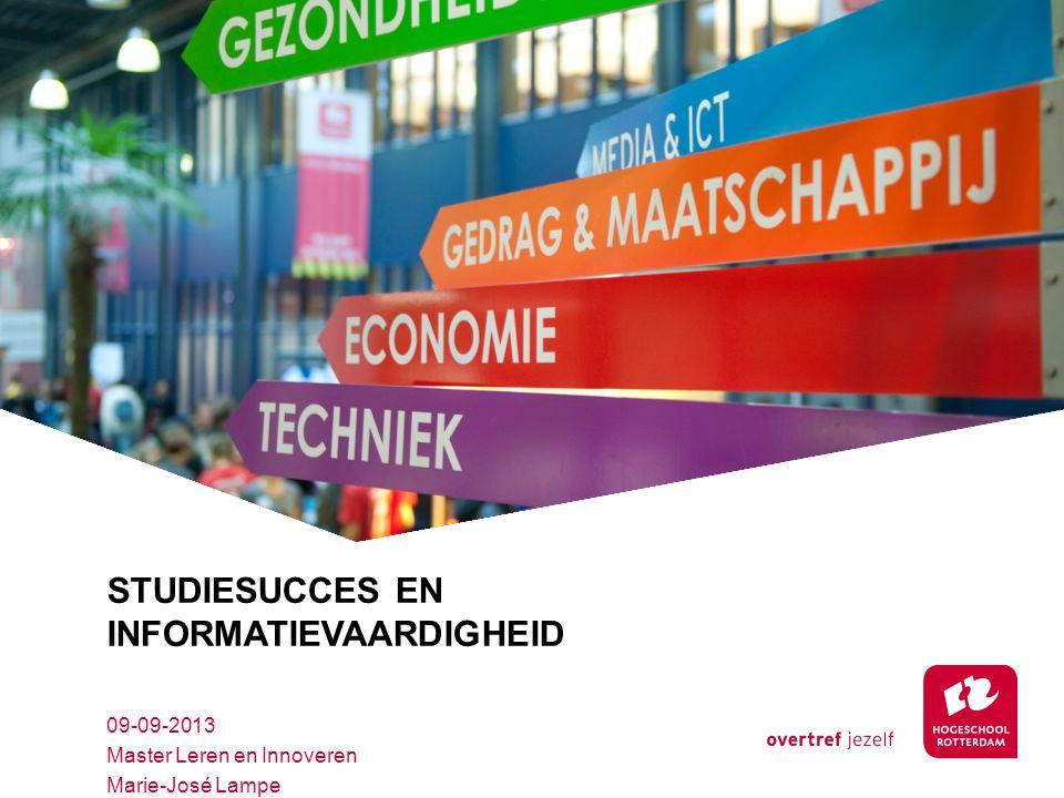 STUDIESUCCES EN INFORMATIEVAARDIGHEID 09-09-2013 Master Leren en Innoveren Marie-José Lampe
