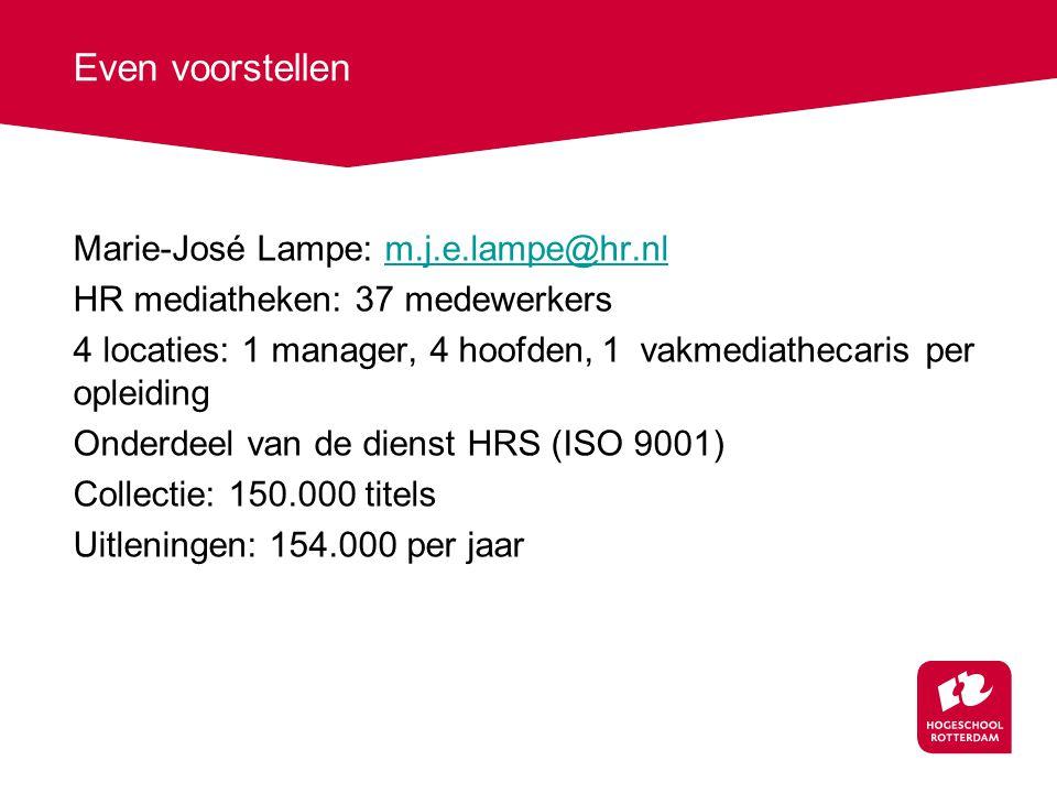 Even voorstellen Marie-José Lampe: m.j.e.lampe@hr.nlm.j.e.lampe@hr.nl HR mediatheken: 37 medewerkers 4 locaties: 1 manager, 4 hoofden,1 vakmediathecar
