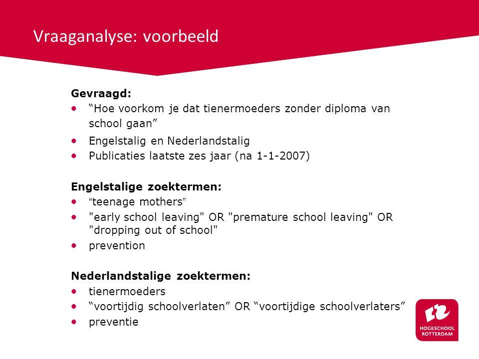"Vraaganalyse: voorbeeld Gevraagd:  ""Hoe voorkom je dat tienermoeders zonder diploma van school gaan""  Engelstalig en Nederlandstalig  Publicaties l"