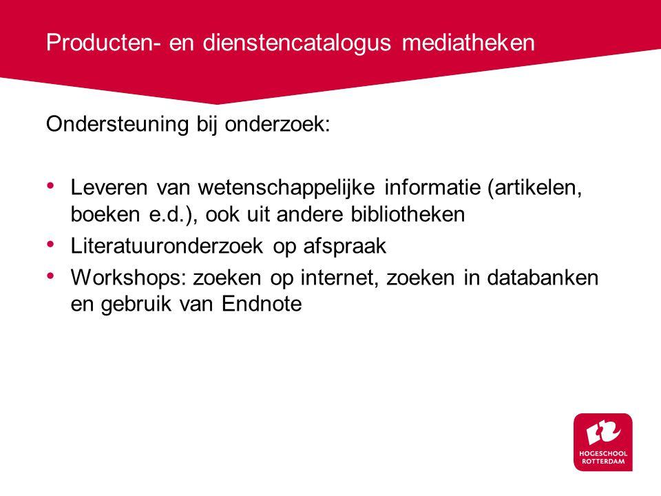 Producten- en dienstencatalogus mediatheken Ondersteuning bij onderzoek: Leveren van wetenschappelijke informatie (artikelen, boeken e.d.), ook uit an