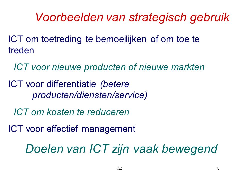 h28 Voorbeelden van strategisch gebruik ICT om toetreding te bemoeilijken of om toe te treden ICT voor nieuwe producten of nieuwe markten ICT voor dif