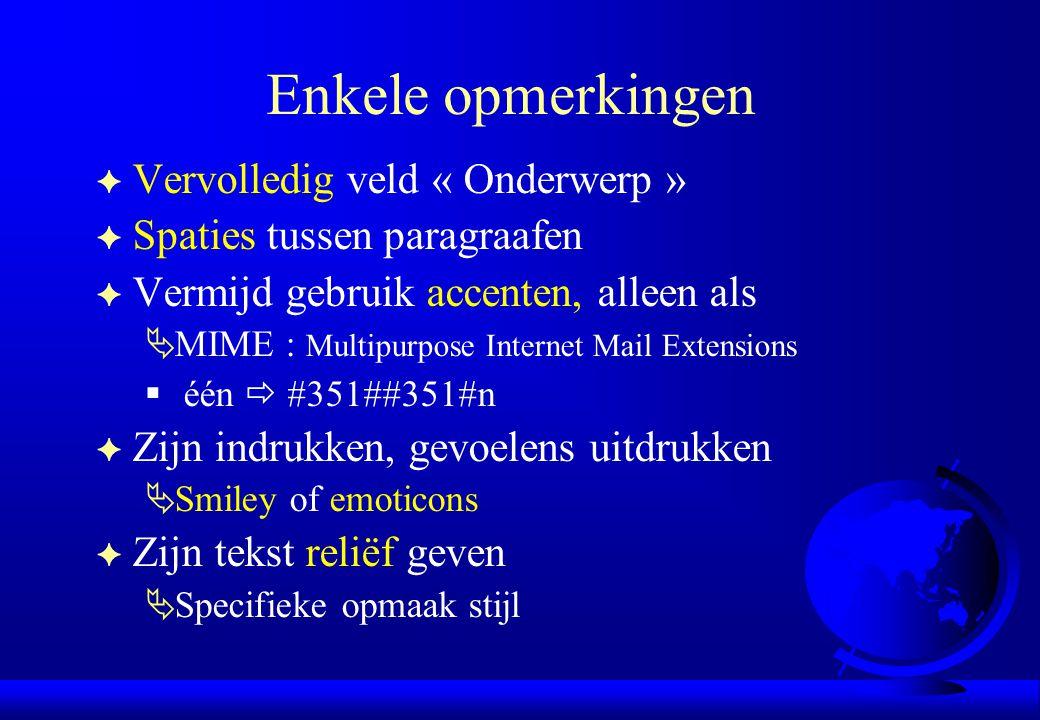 Enkele opmerkingen F Vervolledig veld « Onderwerp » F Spaties tussen paragraafen F Vermijd gebruik accenten, alleen als  MIME : Multipurpose Internet