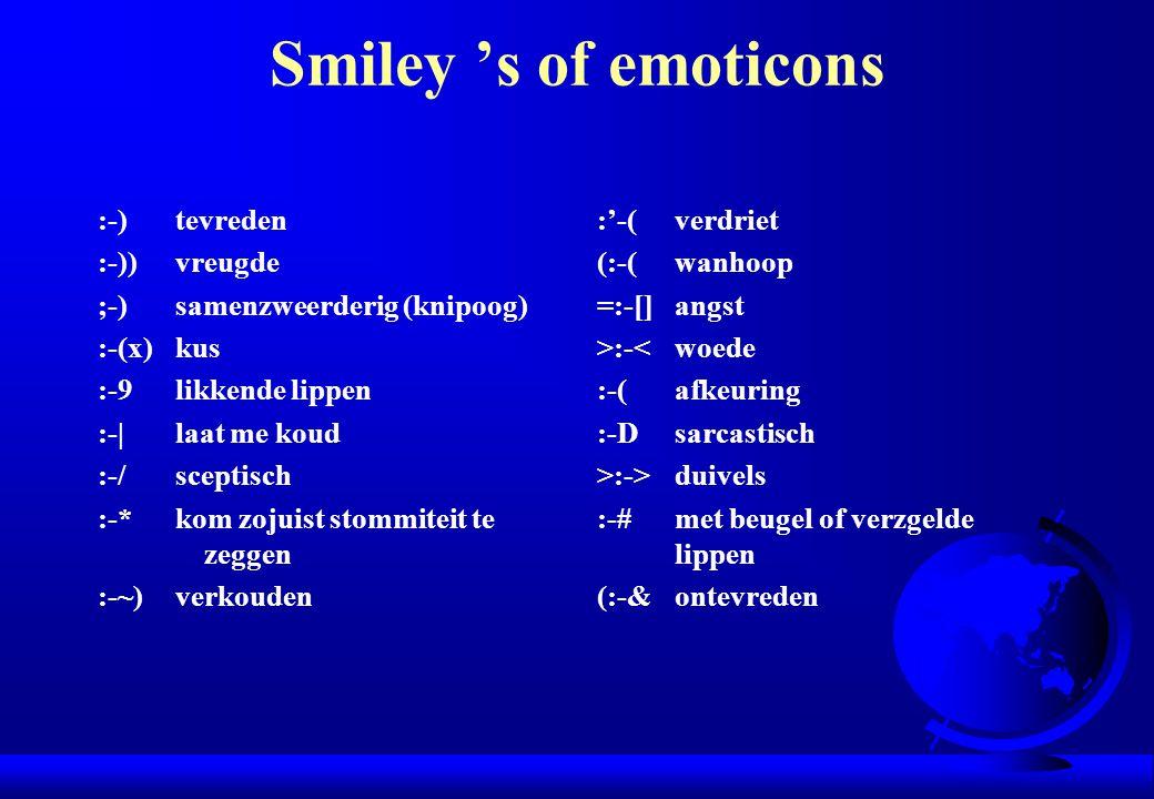 Smiley 's of emoticons :-)tevreden :-))vreugde ;-)samenzweerderig (knipoog) :-(x)kus :-9likkende lippen :-|laat me koud :-/sceptisch :-*kom zojuist st