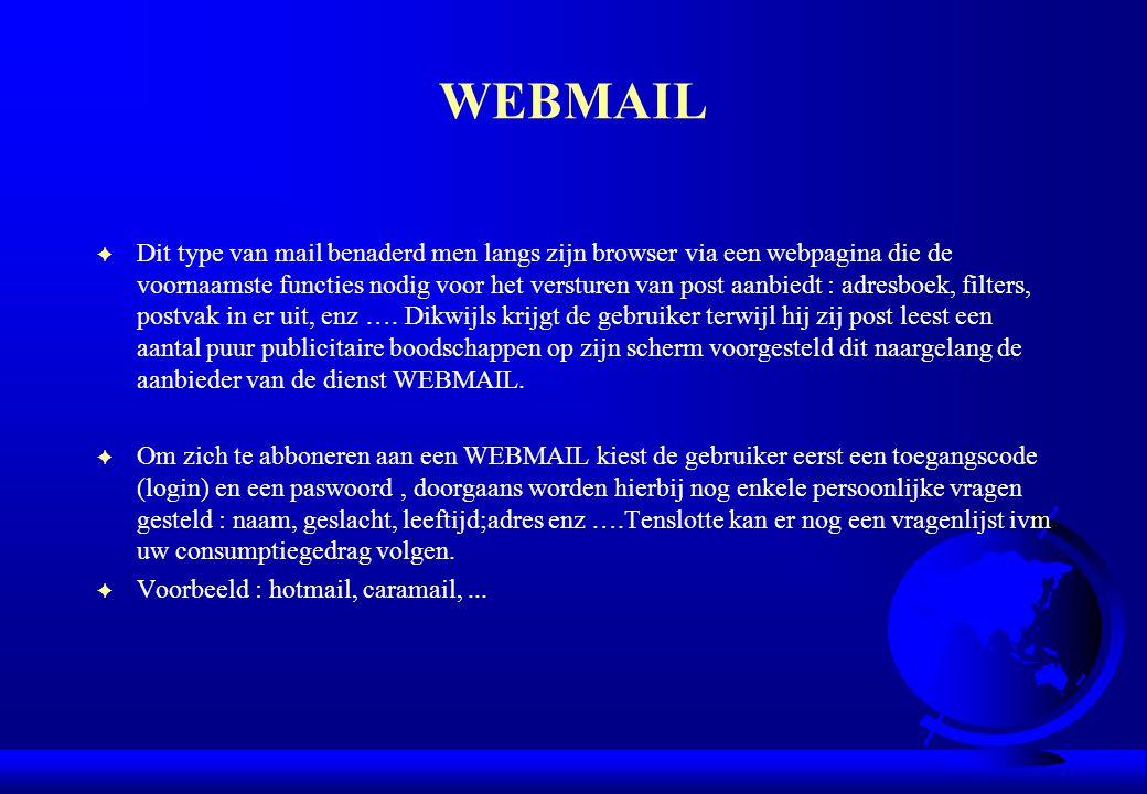 WEBMAIL F Dit type van mail benaderd men langs zijn browser via een webpagina die de voornaamste functies nodig voor het versturen van post aanbiedt :