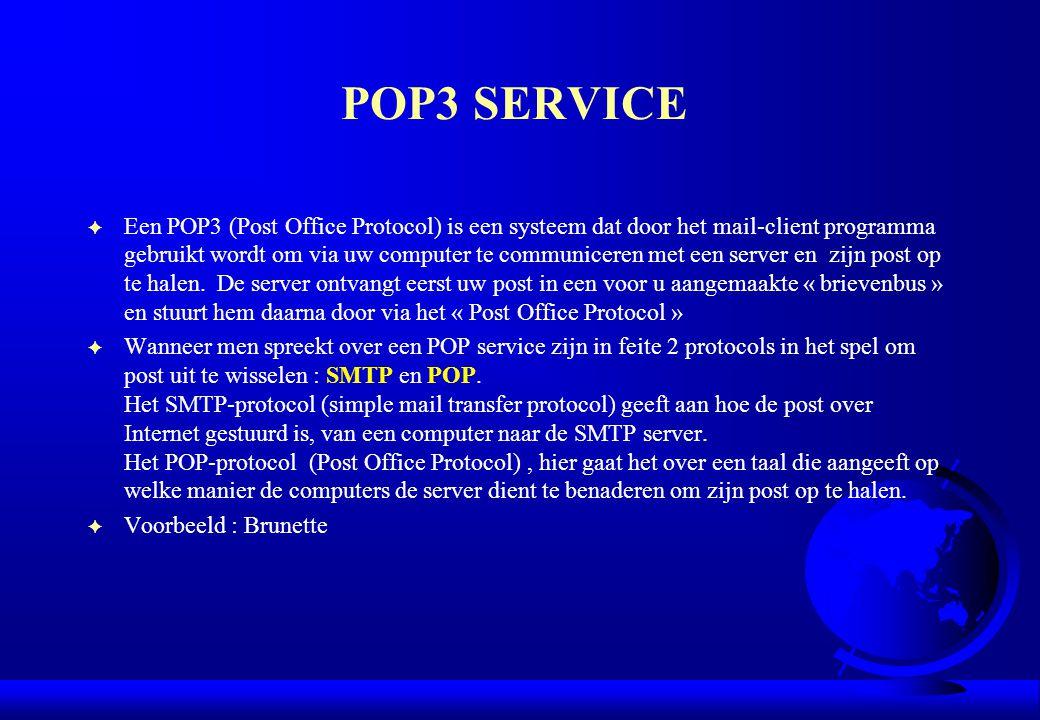 POP3 SERVICE F Een POP3 (Post Office Protocol) is een systeem dat door het mail-client programma gebruikt wordt om via uw computer te communiceren met
