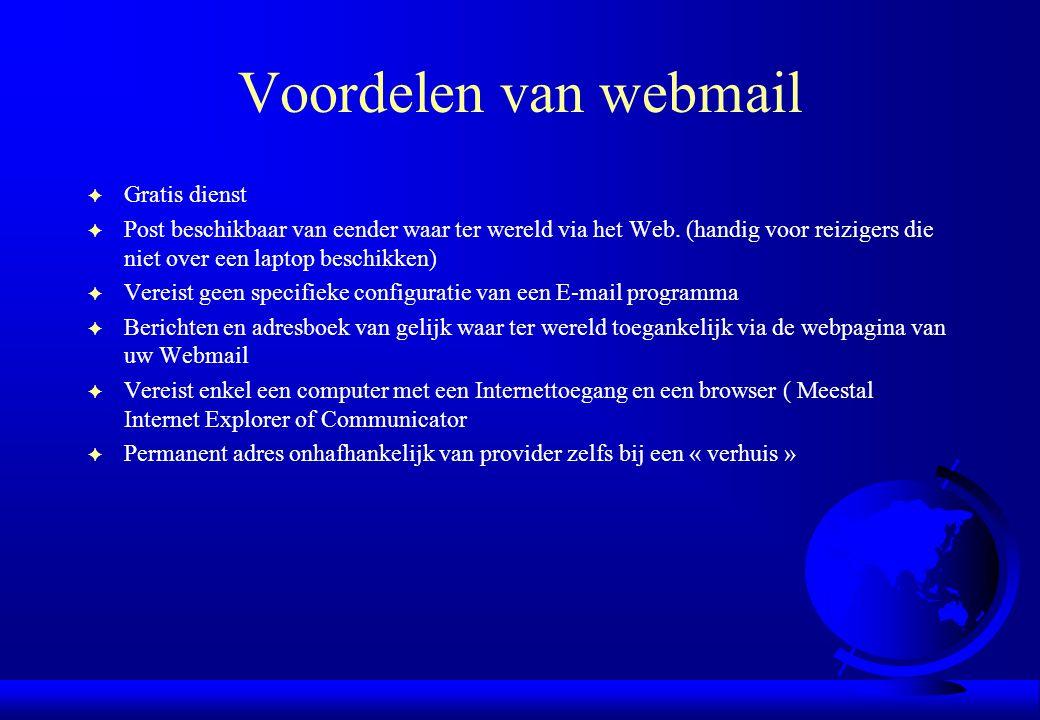 Voordelen van webmail F Gratis dienst F Post beschikbaar van eender waar ter wereld via het Web. (handig voor reizigers die niet over een laptop besch