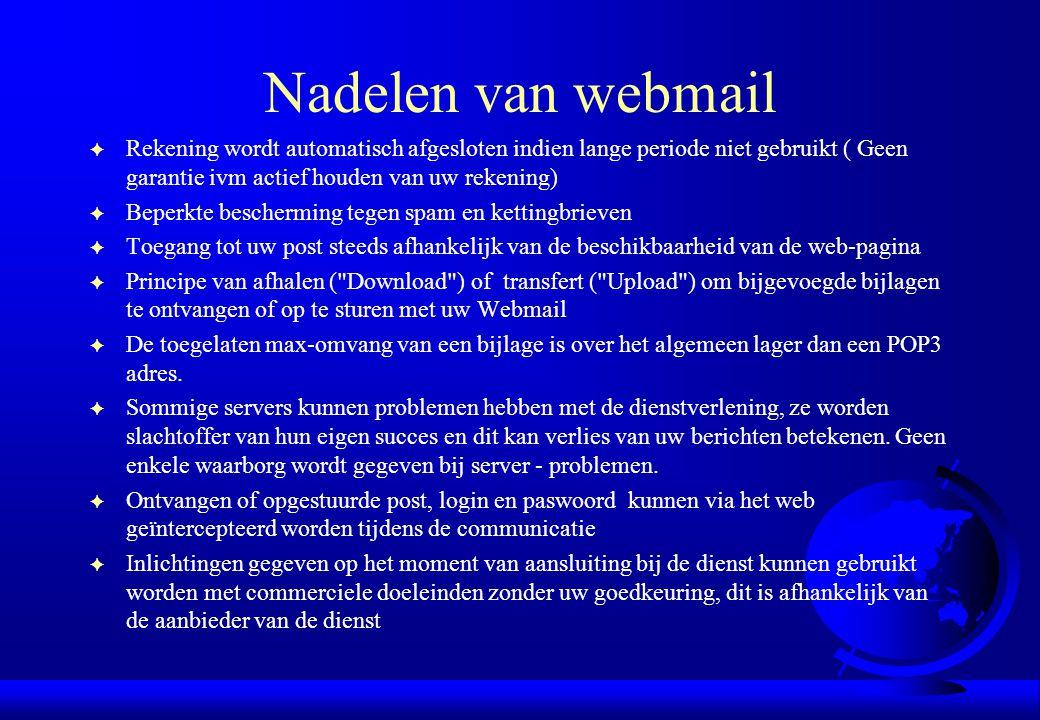 Nadelen van webmail F Rekening wordt automatisch afgesloten indien lange periode niet gebruikt ( Geen garantie ivm actief houden van uw rekening) F Be