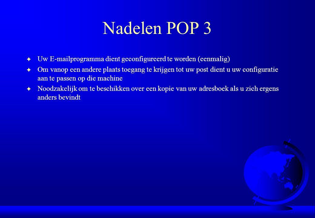 Nadelen POP 3 F Uw E-mailprogramma dient geconfigureerd te worden (eenmalig) F Om vanop een andere plaats toegang te krijgen tot uw post dient u uw co