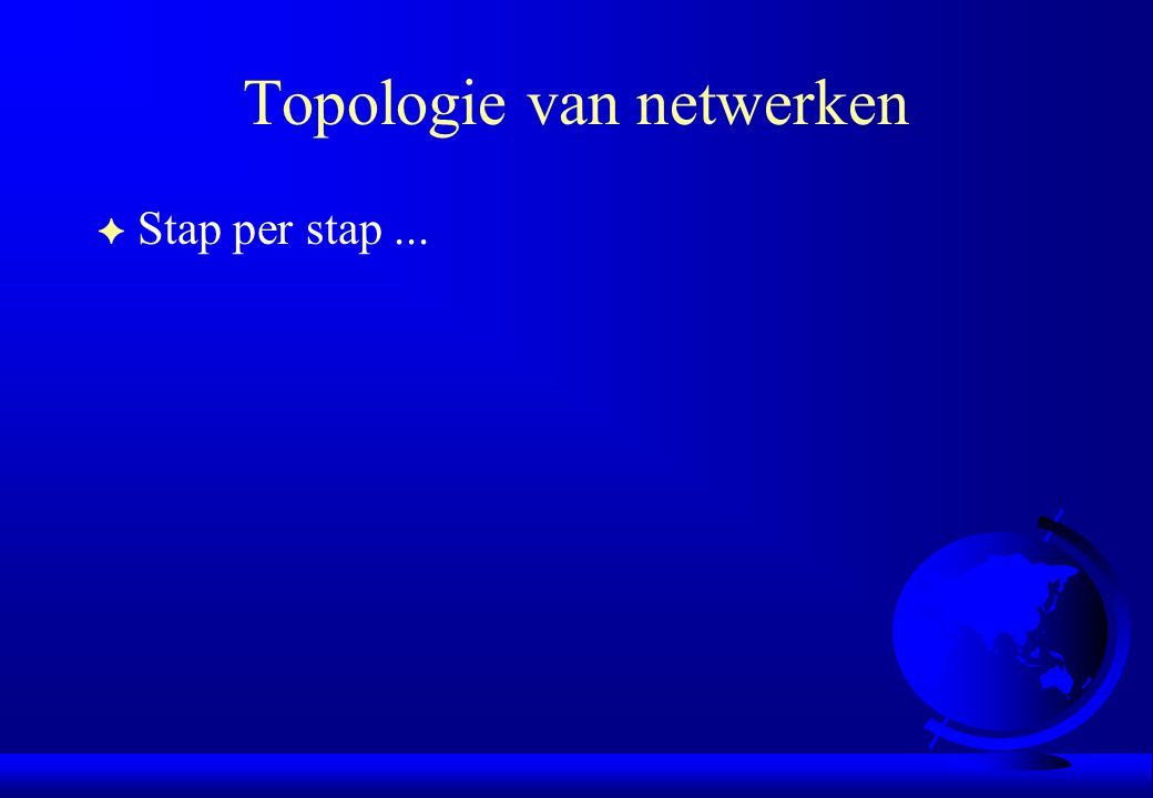 Topologie van netwerken F Stap per stap...