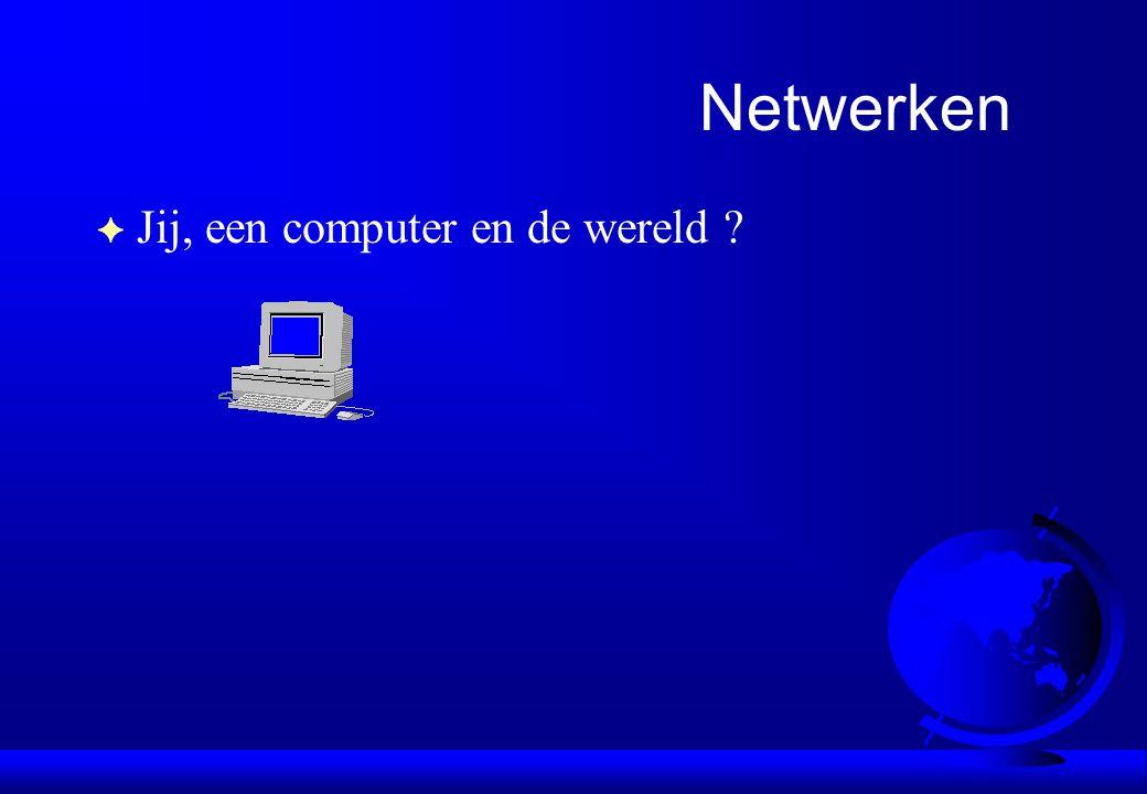 F Jij, een computer en de wereld ? Netwerken