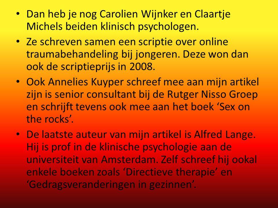 Dan heb je nog Carolien Wijnker en Claartje Michels beiden klinisch psychologen.