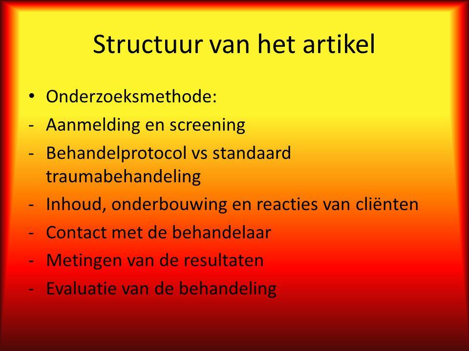 Structuur van het artikel Onderzoeksmethode: -Aanmelding en screening -Behandelprotocol vs standaard traumabehandeling -Inhoud, onderbouwing en reacties van cliënten -Contact met de behandelaar -Metingen van de resultaten -Evaluatie van de behandeling
