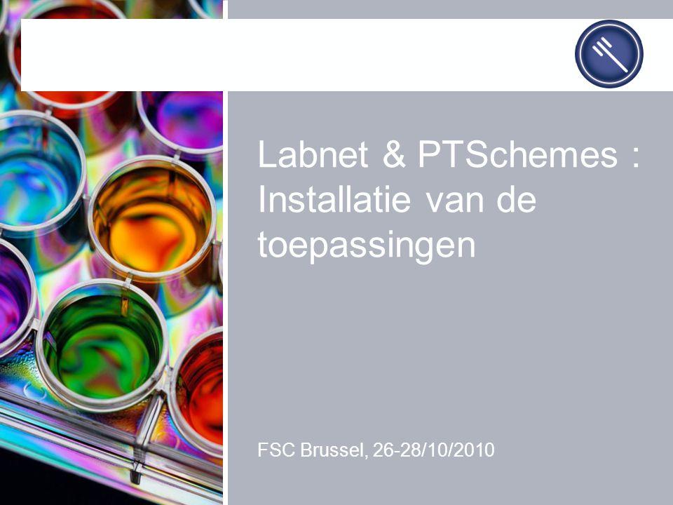 Labnet & PTSchemes : Installatie van de toepassingen FSC Brussel, 26-28/10/2010