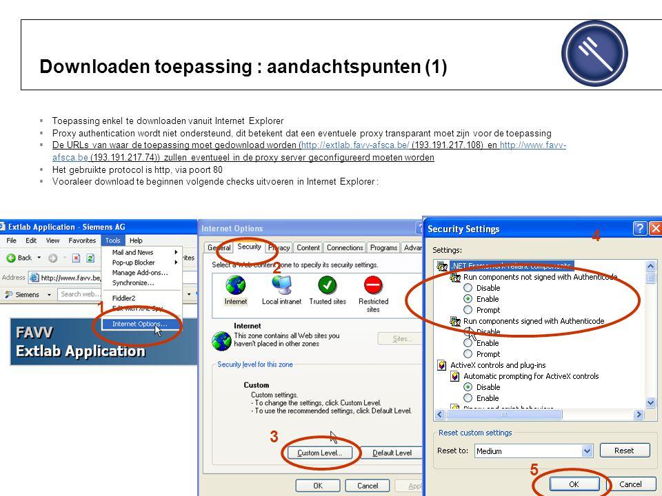 Downloaden toepassing : aandachtspunten (1)  Toepassing enkel te downloaden vanuit Internet Explorer  Proxy authentication wordt niet ondersteund, d