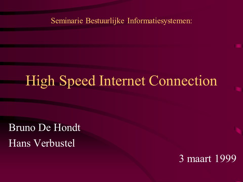 High Speed Internet Connection Bruno De Hondt Hans Verbustel 3 maart 1999 Seminarie Bestuurlijke Informatiesystemen: