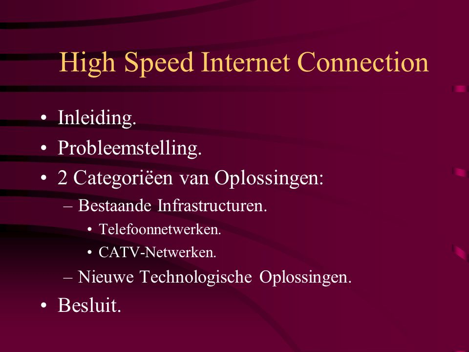 High Speed Internet Connection Inleiding. Probleemstelling.