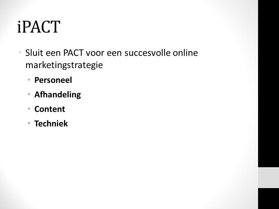 Sluit een PACT voor een succesvolle online marketingstrategie Personeel Afhandeling Content Techniek iPACT