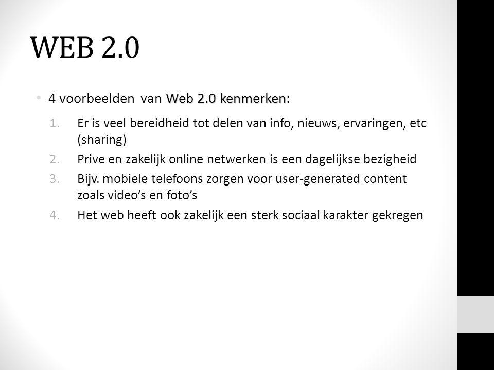 WEB 2.0 Web 2.0 kenmerken 4 voorbeelden van Web 2.0 kenmerken: 1.Er is veel bereidheid tot delen van info, nieuws, ervaringen, etc (sharing) 2.Prive e