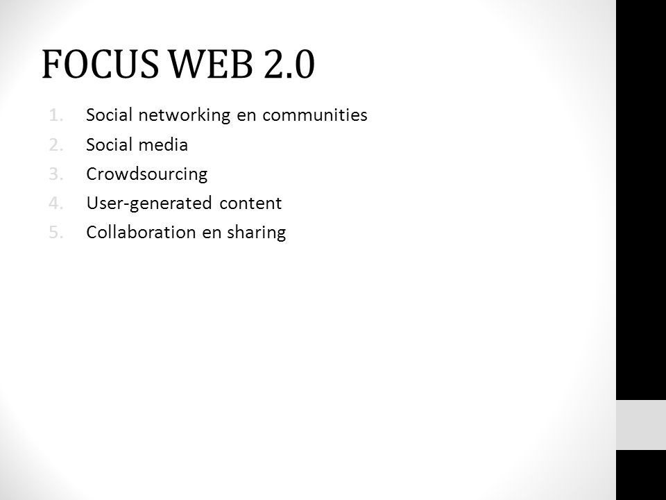 FOCUS WEB 2.0 1.Social networking en communities 2.Social media 3.Crowdsourcing 4.User-generated content 5.Collaboration en sharing