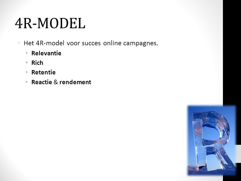 4R-MODEL Het 4R-model voor succes online campagnes. Relevantie Rich Retentie Reactie & rendement